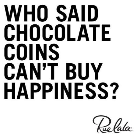 who said chocolate coins can't buy happiness