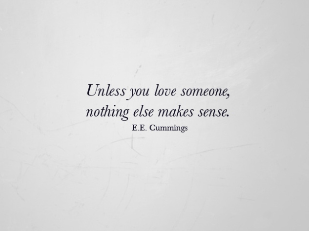 unless you love someone, nothing else makes sens