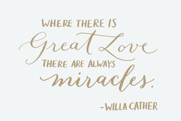 where there is great love, there are always great miracles