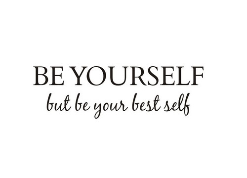 Be yourself but be your best self