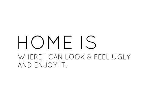 home is where i can look et feel ugly